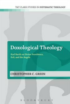Doxological Theology: Karl Barth on Divine Providence, Evil, and the Angels