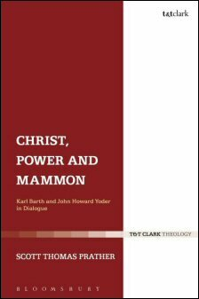 Christ, Power, and Mammon: Karl Barth and John Howard Yoder in Dialogue