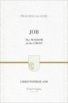 Job: The Wisdom of the Cross (Preaching the Word | PtW)