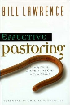 Effective Pastoring: Giving Vision, Direction, and Care to Your Church