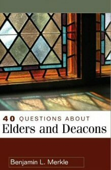 40 Questions about Elders and Deacons (40 Questions Series)