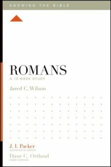 Knowing the Bible: Romans: A 12-Week Study