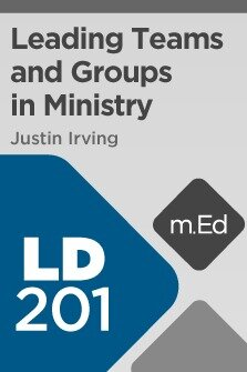 Mobile Ed: LD201 Leading Teams and Groups in Ministry (11 hour course)