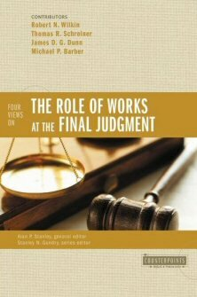 Four Views on the Role of Works at the Final Judgment (Counterpoints)