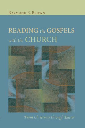 Reading the Gospels with the Church: From Christmas through Easter