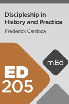 Mobile Ed: ED205 Discipleship in History and Practice (10 hour course)