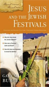 Jesus and the Jewish Festivals: Uncover the Ancient Culture, Discover Hidden Meanings