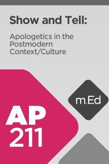 Mobile Ed: AP211 Show and Tell: Apologetics in the Postmodern Context (6 hour course)