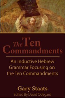 The Ten Commandments: An Inductive Hebrew Grammar Focusing on the Ten Commandments