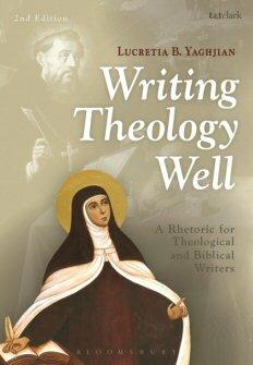 Writing Theology Well: A Rhetoric for Theological and Biblical Writers, 2nd ed.