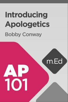 Mobile Ed: AP101 Introducing Apologetics (5 hour course)