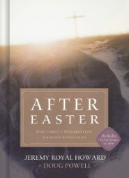 After Easter: How Christ's Resurrection Changed Everything