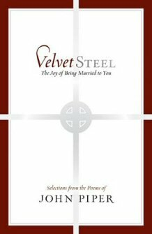 Velvet Steel: The Joy of Being Married to You: Selections from the Poems of John Piper