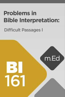 Mobile Ed: BI161 Problems in Bible Interpretation: Difficult Passages I (3 hour course)