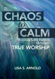 Chaos to Calm: Fulfilling Life's Purpose Through True Worship