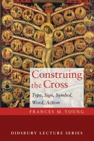 Construing the Cross: Type, Sign, Symbol, Word, Action