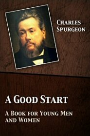 A Good Start: A Book for Young Men and Women