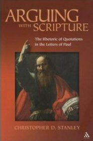 Arguing With Scripture: The Rhetoric of Quotations in the Letters of Paul