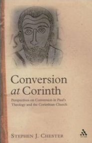Conversion at Corinth: Perspectives on Conversion in Paul's Theology and the Corinthian Church