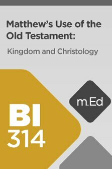 Mobile Ed: BI314 Matthew's Use of the Old Testament: Kingdom and Christology (4 hour course)