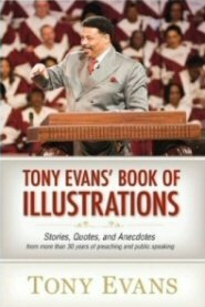 Tony Evans' Book of Illustrations: Stories, Quotes, and Anecdotes from More Than Thirty Years of Preaching and Public Speaking