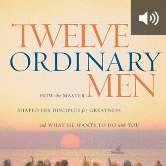 Twelve Ordinary Men: How the Master Shaped His Disciples for Greatness, and What He Wants to Do with You (audio)