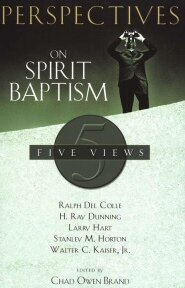 Perspectives on Spirit Baptism: Five Views (Perspectives)
