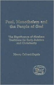 Paul, Monotheism and the People of God: The Significance of Abraham Traditions for Early Judaism and Christianity
