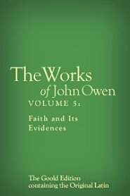The Works of John Owen, Vol. 5: Faith and Its Evidences