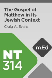 Mobile Ed: NT314 Book Study: The Gospel of Matthew in Its Jewish Context (10 hour course)