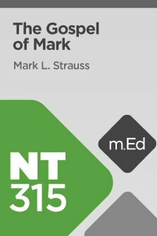 Mobile Ed: NT315 Book Study: The Gospel of Mark (8 hour course)