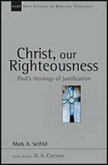 Christ, Our Righteousness: Paul's Theology of Justification (New Studies in Biblical Theology)