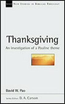 Thanksgiving: An Investigation of a Pauline Theme (New Studies in Biblical Theology)