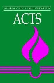Believer's Church Bible Commentary: Acts (BCBC)
