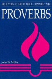 Believer's Church Bible Commentary: Proverbs (BCBC)
