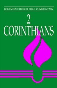Believers Church Bible Commentary: 2 Corinthians (BCBC)