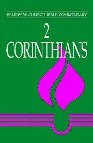 Believers Church Bible Commentary: 2 Corinthians (BCBC)