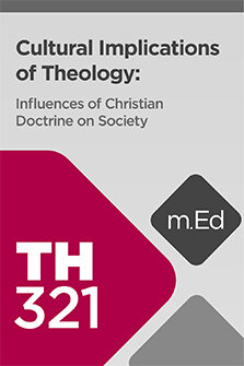 Mobile Ed: TH321 Cultural Implications of Theology: Influences of Christian Doctrine on Society (4 hour course)
