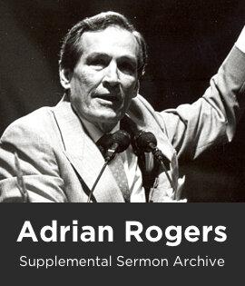 Adrian Rogers Supplemental Sermon Archive