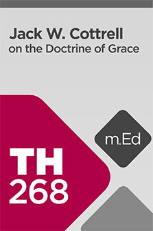 Mobile Ed: TH268 Jack W. Cottrell on the Doctrine of Grace (10 hour course)