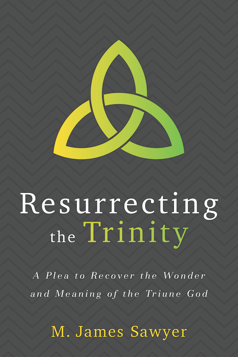 Resurrecting the Trinity: A Plea to Recover the Wonder and Meaning of the Triune God