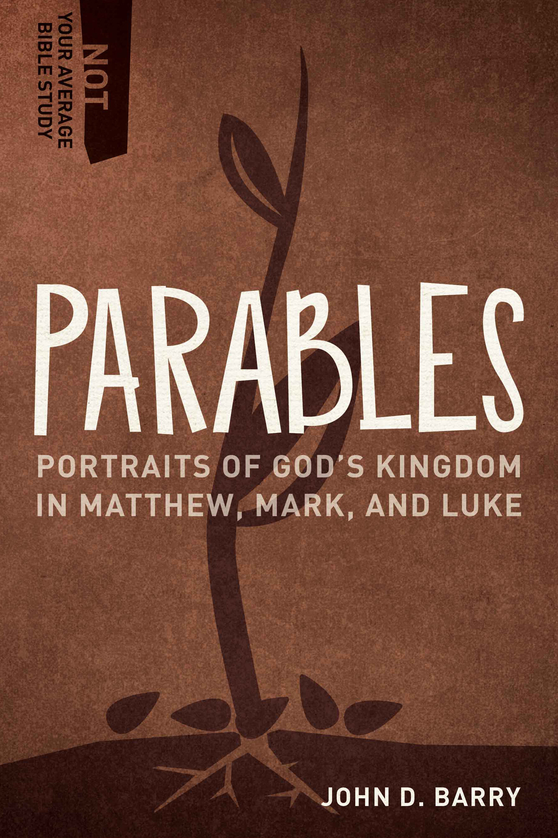 Parables: Portraits of God's Kingdom in Matthew, Mark, and Luke (Not Your Average Bible Study)