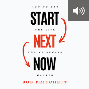 Start Next Now: How to Get the Life You've Always Wanted (audio)