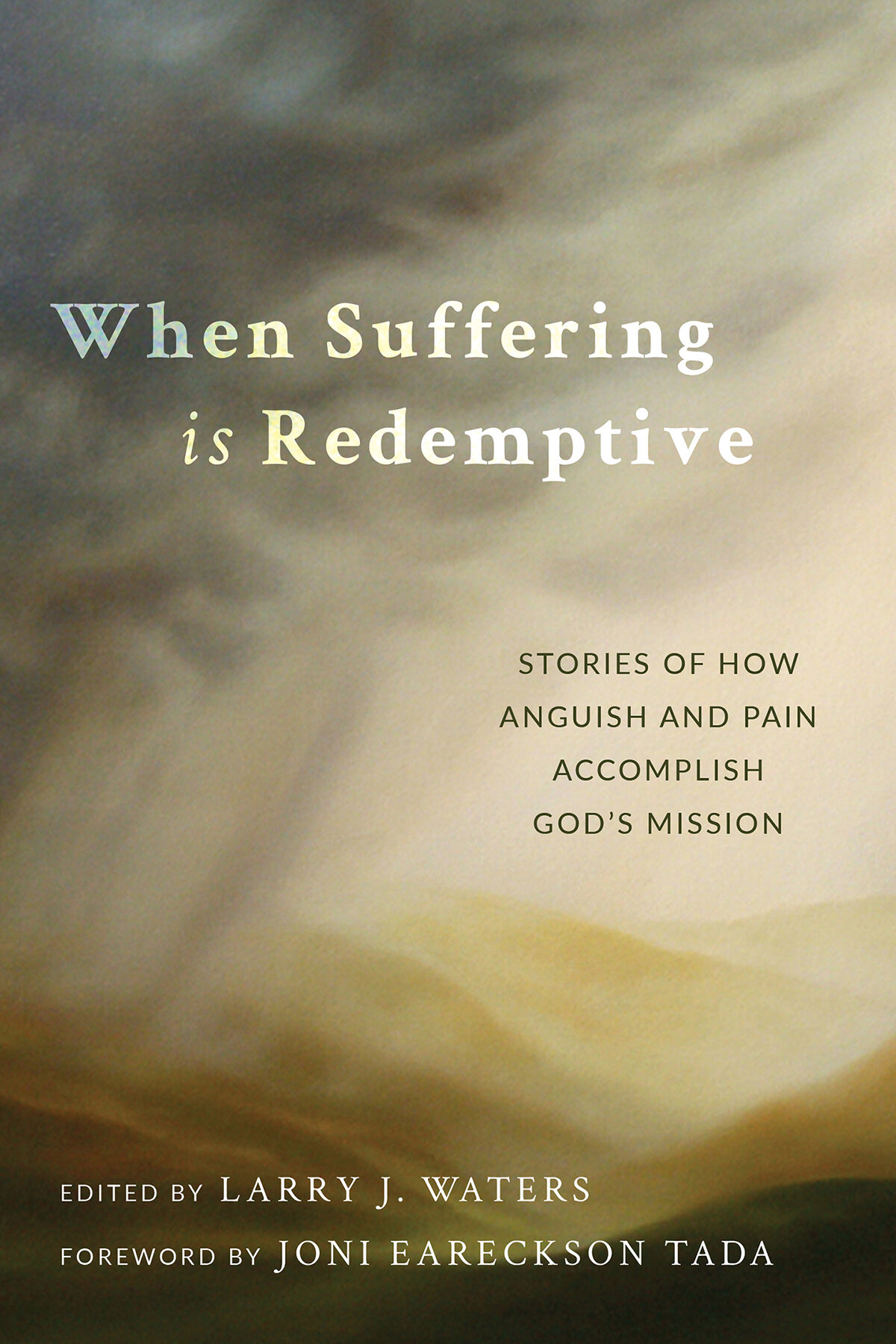 When Suffering Is Redemptive: Stories of How Anguish and Pain Accomplish God's Mission