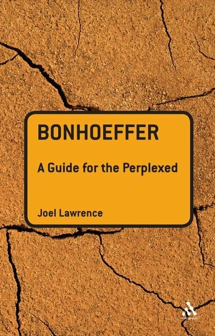 Bonhoeffer: A Guide for the Perplexed