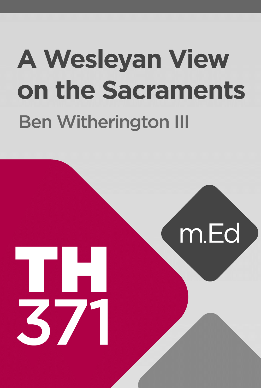 Mobile Ed: TH371 A Wesleyan View on the Sacraments (1 hour course)