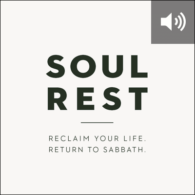 Soul Rest: Reclaim Your Life. Return to Sabbath. (audio)