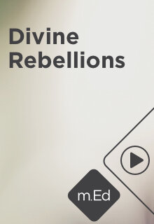 Mobile Ed: Divine Rebellions (3 hour course)