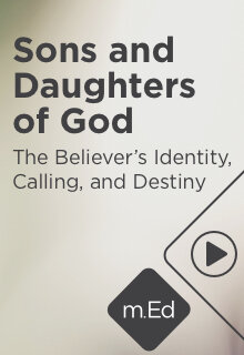 Sons and Daughters of God: The Believer's Identity, Calling, and Destiny (2.5 hour course)