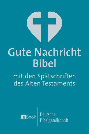 Gute Nachricht Bibel: Mit den Spätschriften des Alten Testaments (GNB)
